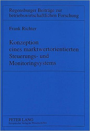 Book Konzeption Eines Marktwertorientierten Steuerungs- Und Monitoringsystems (Regensburger Beitraege Zur Betriebswirtschaftlichen Forschun)