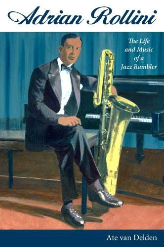 Adrian Rollini: The Life and Music of a Jazz Rambler (American Made Music - American Series Music