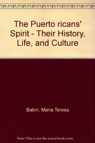 The Puerto Ricans' Spirit: Their History, Life, and Culture (English and Spanish Edition)
