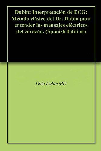 Descargar Libro Dubin: Interpretación De Ecg: Método Clásico Del Dr. Dubin Para Entender Los Mensajes Eléctricos Del Corazón. Dale Dubin Md