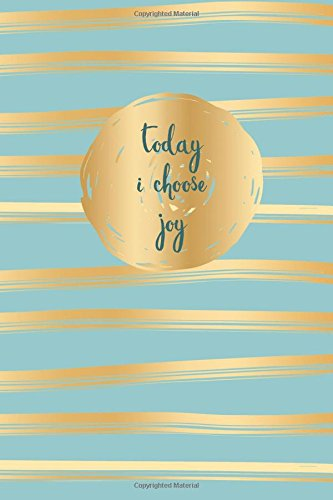 Today I Choose Joy: Journal, Inspirational Quote Cover Blank Inspirational Quote Cover Lined Notebook for  6x9 inch, for Teen Girls and Woman