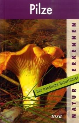 Pilze: Natur erkennen - Der handliche Naturführer