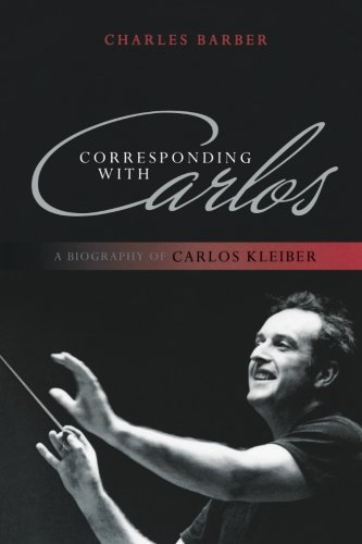 Corresponding with Carlos: A Biography of Carlos Kleiber from imusti