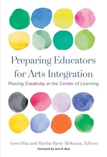 Preparing Educators for Arts Integration: Placing Creativity at the Center of Learning by Teachers College Press