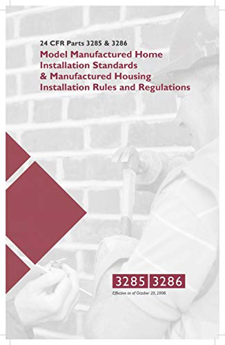 24 CFR Parts 3285 and 3586: Model Manufactured Home Installation Standards & Manufactured Housing Installation Rules and Regulations