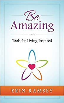 Be Amazing: Tools for Living INspired
