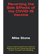 Reversing the Side Effects of the COVID-19 Vaccine: How to Heal Yourself from Adverse Reactions to the Trump Vaccine and Protect Yourself from Shedding