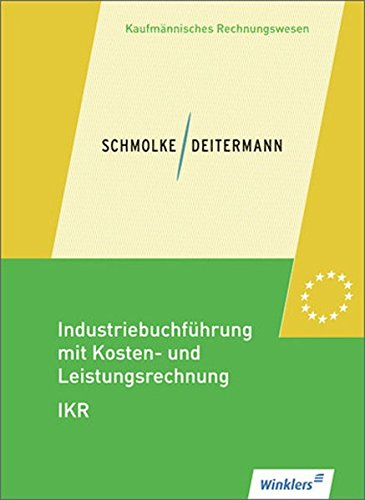 Industriebuchführung mit Kosten- und Leistungsrechnung - IKR: Schülerband Taschenbuch – 7. Mai 2013 Schmolke/Deitermann 3804569218 Berufsschulbücher Industriekontenrahmen (IKR)