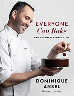 Everyone Can Bake Simple Recipes To Master And Mix Ansel Dominique 9781501194719 Books