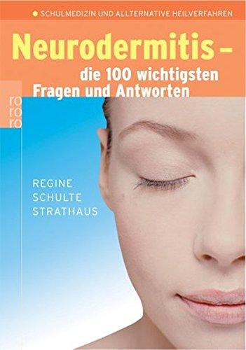 Neurodermitis: die 100 wichtigsten Fragen und Antworten: Schulmedizin und alternative Heilverfahren