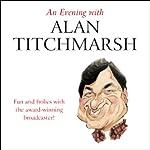 An Evening with Alan Titchmarsh (Unabridged) | Alan Titchmarsh