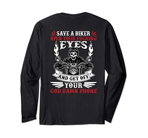 Save a biker open your fucking eyes and get off your phone Long Sleeve T-Shirt