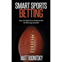 Smart Sports Betting: How To Shift From Diehard Fan To Winning Gambler
