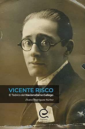Vicente Risco: El Teórico del Nacionalismo Gallego eBook: Rodríguez Núñez, Álvaro: Amazon.es: Tienda Kindle
