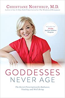 Goddesses Never Age: The Secret Prescription for Radiance, Vitality, and Well-Being by [Northrup, Dr. Christiane]