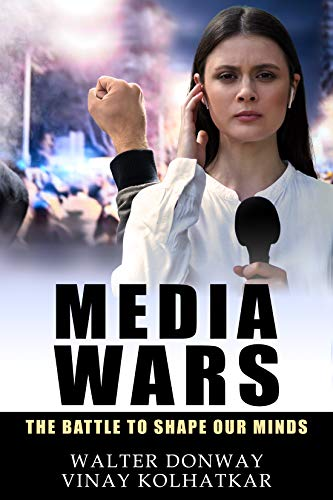 Media Wars: The Battle to Shape Our Minds by [Kolhatkar, Vinay, Donway, Walter]