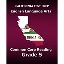CALIFORNIA TEST PREP English Language Arts Common Core Reading Grade 5: Covers the Reading Sections of the Smarter...