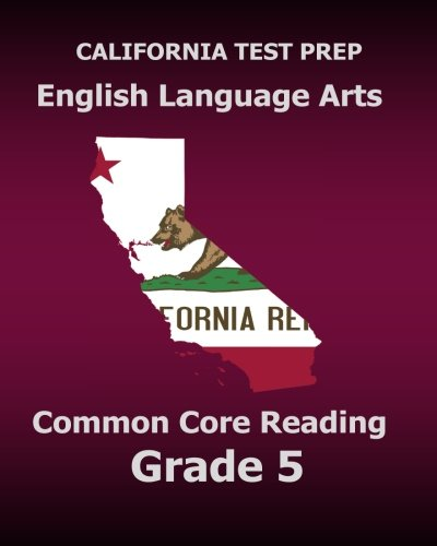 CALIFORNIA TEST PREP English Language Arts Common Core Reading Grade 5: Covers the Reading Sections of the Smarter Balanced (SBAC) Assessments