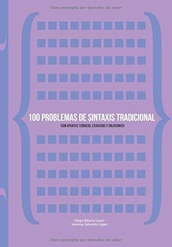 100 problemas de sintaxis tradicional: (Con apuntes teóricos, ejercicios y soluciones) por Ribeira López, Diego,Saborido López, Vanessa