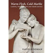 Warm Flesh, Cold Marble: Canova, Thorvaldsen, and Their Critics