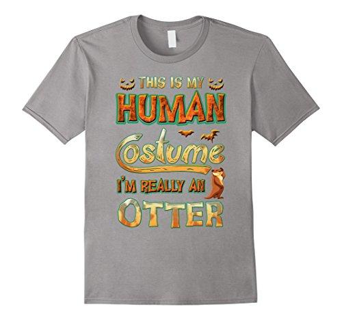 G I Guy Costumes (Mens Otter Halloween My Human Costume I'm Really An Otter T-Shirt 2XL Slate)