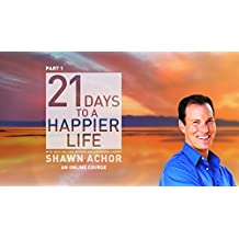 Part 1: 21 Days to a Happier Life with Shawn Achor