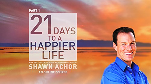 Part 1: 21 Days to a Happier Life with Shawn Achor Teds Part