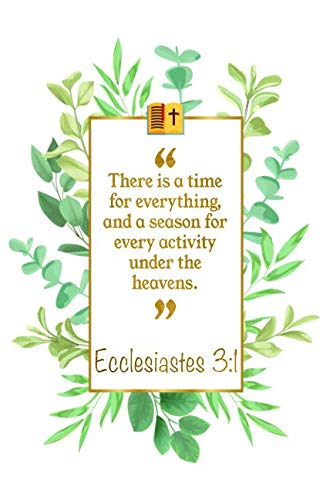 There Is A Time For Everything, And A Season For Every Activity Under The Heavens: Ecclesiastes 3:1 Bible Journal