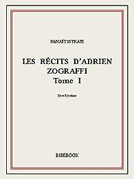 Les récits d'Adrien Zograffi, tome 1 par Panaït Istrati
