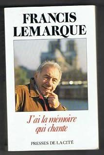 J'ai la mémoire qui chante : récit, Lemarque, Francis