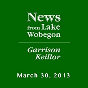 The News from Lake Wobegon from A Prairie Home Companion, March 30, 2013 Radio/TV Program