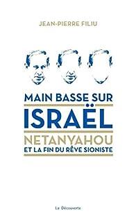 Main basse sur Israël : Netanyahou et la fin du rêve sioniste, Filiu, Jean-Pierre