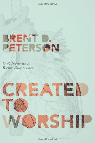 Read Online Created to Worship: God's Invitation to Become Fully Human PDF