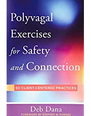 Polyvagal Exercises for Safety and Connection: 50 Client-Centered Practices