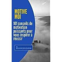 MOTIVE MOI: 101 conseils de motivation puissants pour vous inspirer à réussir (French Edition)