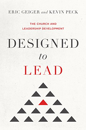 Designed to Lead: The Church and Leadership Development by [Geiger, Eric, Peck, Kevin]