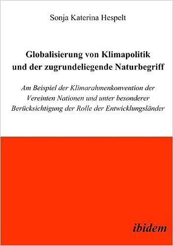 zugrundeliegende naturbegriff am beispiel der klimarahmenkonvention der vereinten nationen und unter rolle der entwicklungslnder german edition - Entwicklungslander Beispiele
