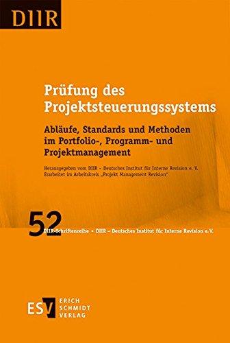 Prüfung des Projektsteuerungssystems: Abläufe, Standards und Methoden im Portfolio-, Programm- und Projektmanagement (DIIR-Schriftenreihe, Band 52)
