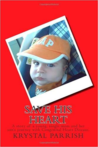 Save His Heart: A story of a young, single mom and her son's journey with Congenital Heart Disease. by Krystal Brooke Parrish (2011-02-01)