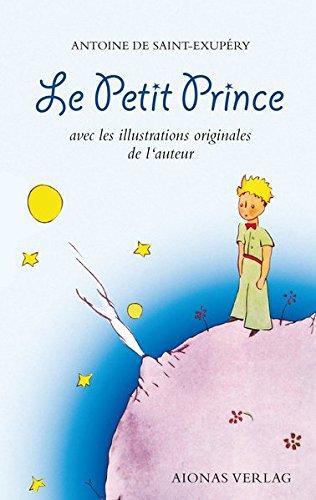 Le Petit Prince: Antoine de Saint-Exupéry: avec les illustrations originales de l'auteur Broché – 3 novembre 2017 aionas 3946571654 Französisch Fremdsprachentexte