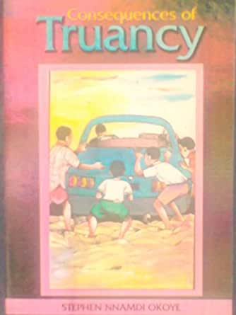 CONSEQUENCES OF TRUANCY - Kindle edition by STEPHEN NNAMDI