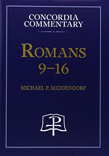 Romans 9-16 (Concordia Commentary : a Theological Exposition of Sacred Scripture)