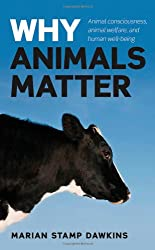 Why Animals Matter: Animal consciousness, animal welfare, and human well-being