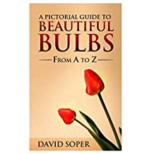 A Pictorial Guide To Beautiful Bulbs: From A to Z (Garden Magic Guide)
