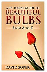 A Pictorial Guide To Beautiful Bulbs: From A to Z (Garden Magic Guide) (English Edition)