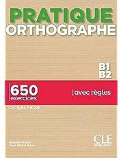 Pratique Orthographe - Niveaux B1/B2 - Livre + Corrigés: 650 exercices corrigés inclus