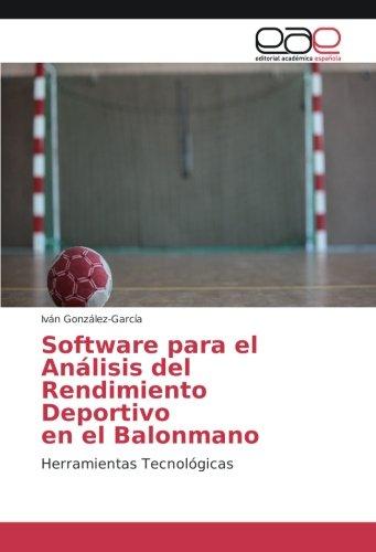 Software para el Análisis del Rendimiento Deportivo en el Balonmano: Herramientas Tecnológicas: Amazon.es: González-García, Iván: Libros