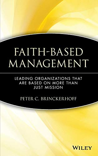 Faith-Based Management: Leading Organizations That are Based on More Than Just Mission