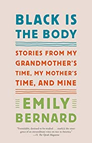 Black Is the Body: Stories from My Grandmother's Time, My Mother's Time,