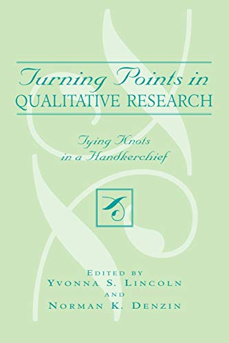 Turning Points in Qualitative Research: Tying Knots in a Handkerchief (Crossroads in Qualitative Inquiry)